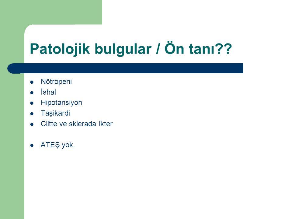 Patolojik bulgular / Ön tanı .