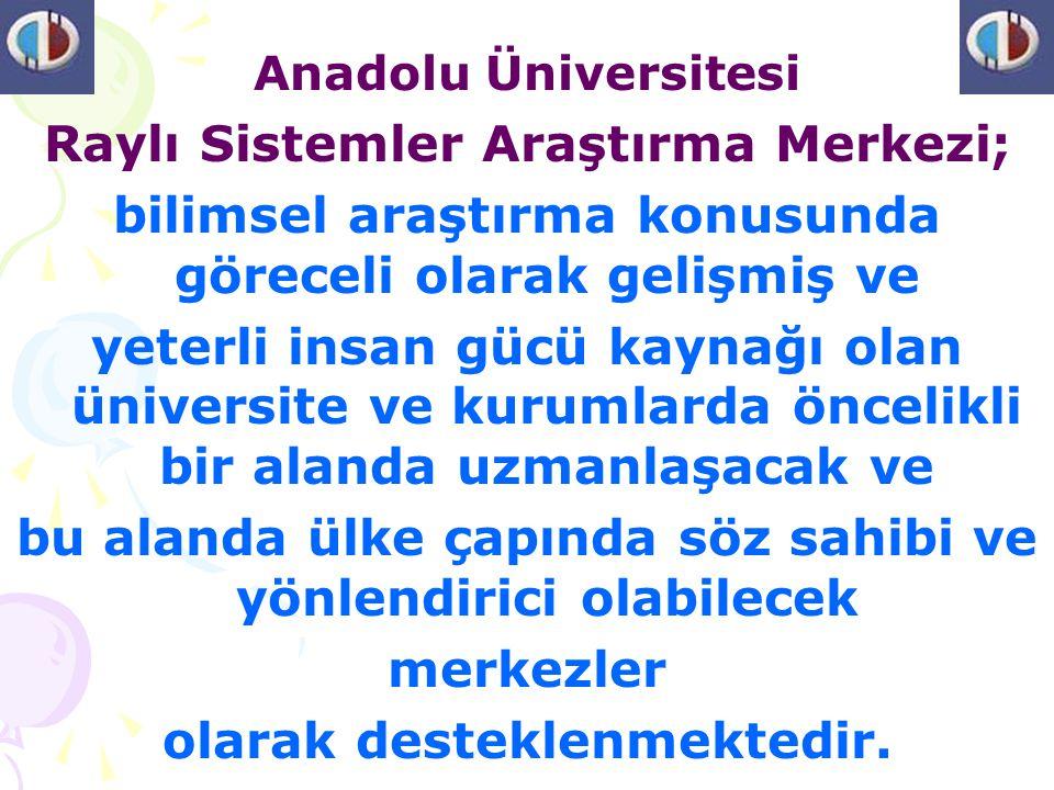 Anadolu Üniversitesi Raylı Sistemler Araştırma Merkezi; bilimsel araştırma konusunda göreceli olarak gelişmiş ve yeterli insan gücü kaynağı olan ünive