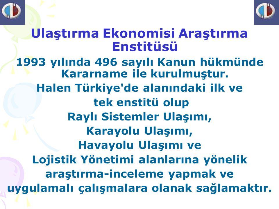 Ulaştırma Ekonomisi Araştırma Enstitüsü 1993 yılında 496 sayılı Kanun hükmünde Kararname ile kurulmuştur. Halen Türkiye'de alanındaki ilk ve tek ensti
