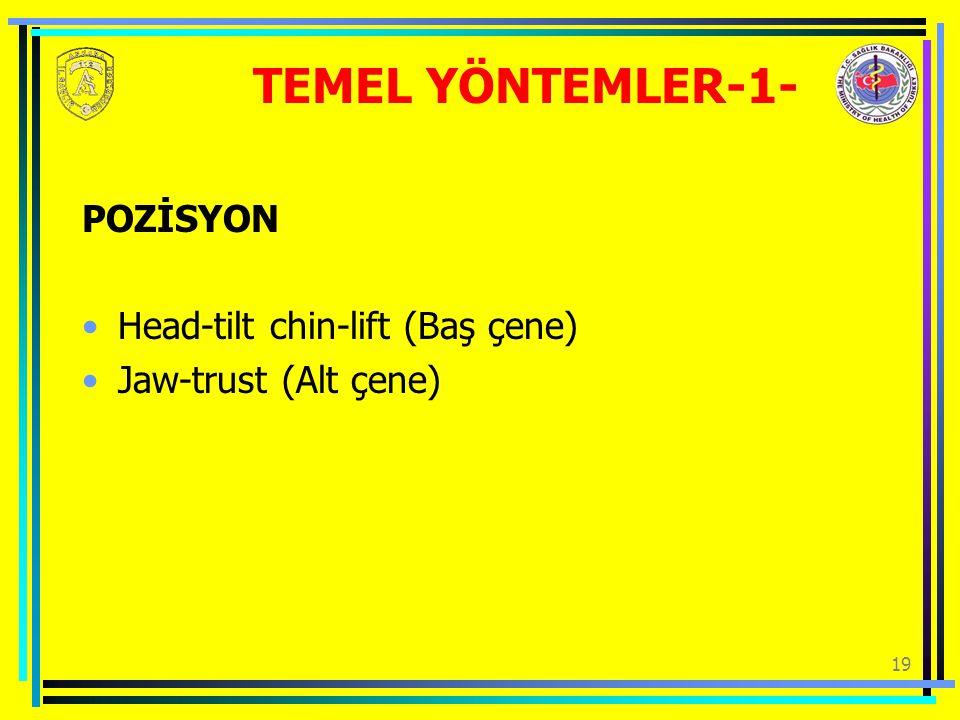 19 TEMEL YÖNTEMLER-1- POZİSYON Head-tilt chin-lift (Baş çene) Jaw-trust (Alt çene)