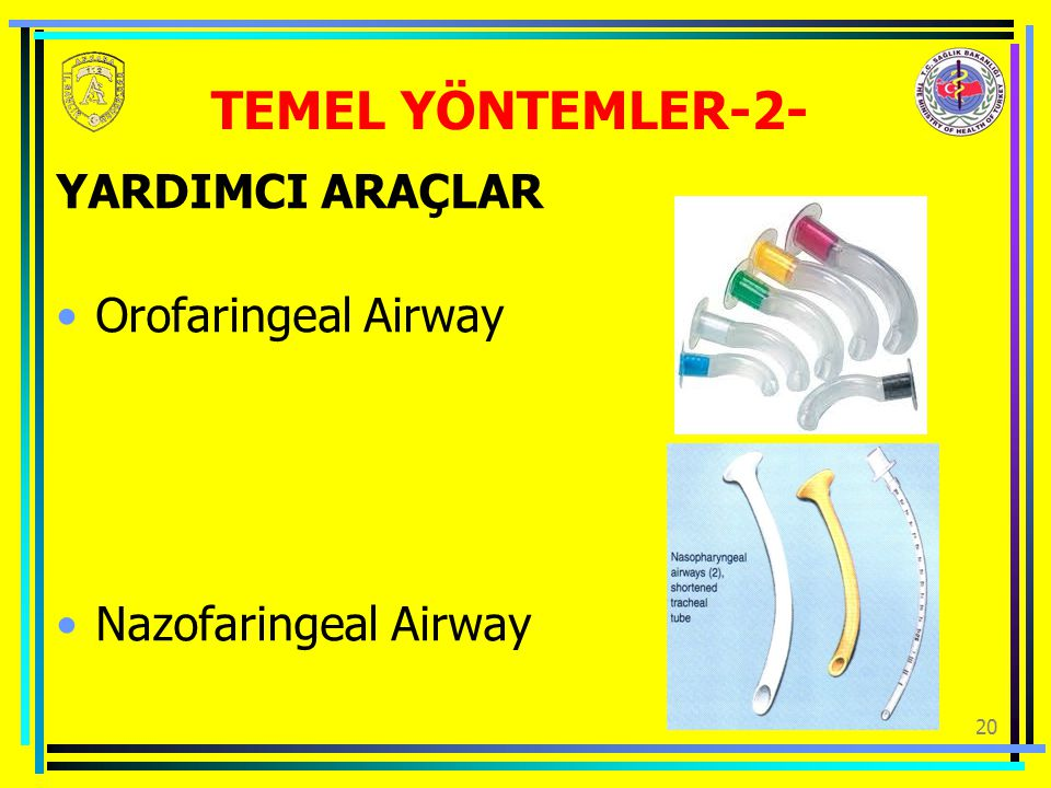 20 TEMEL YÖNTEMLER-2- YARDIMCI ARAÇLAR Orofaringeal Airway Nazofaringeal Airway