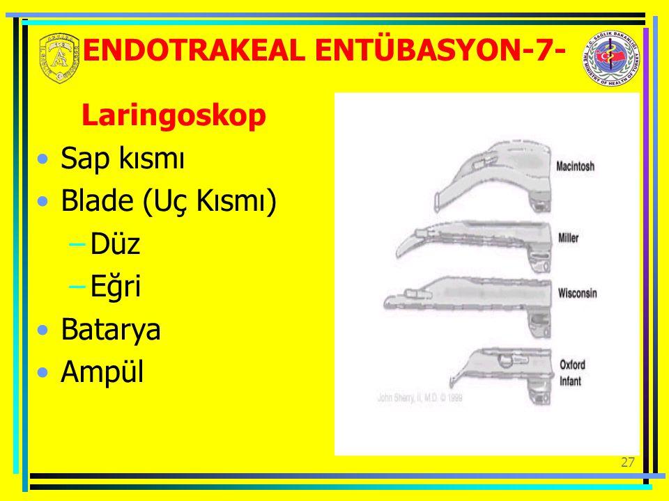 27 ENDOTRAKEAL ENTÜBASYON-7- Laringoskop Sap kısmı Blade (Uç Kısmı) –Düz –Eğri Batarya Ampül