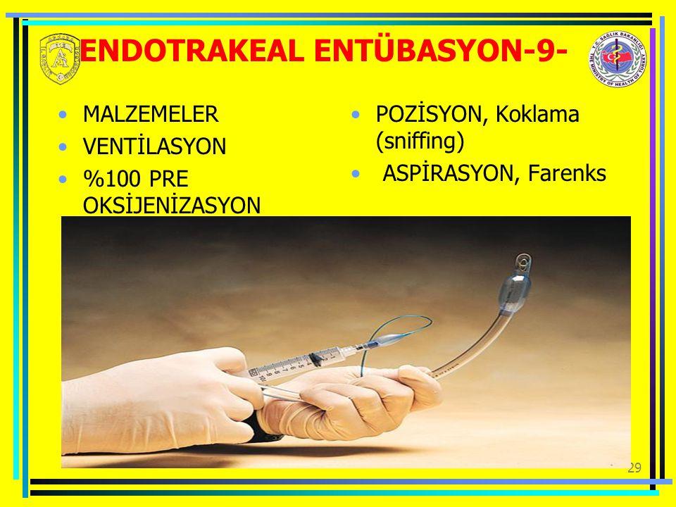 29 ENDOTRAKEAL ENTÜBASYON-9- MALZEMELER VENTİLASYON %100 PRE OKSİJENİZASYON POZİSYON, Koklama (sniffing) ASPİRASYON, Farenks