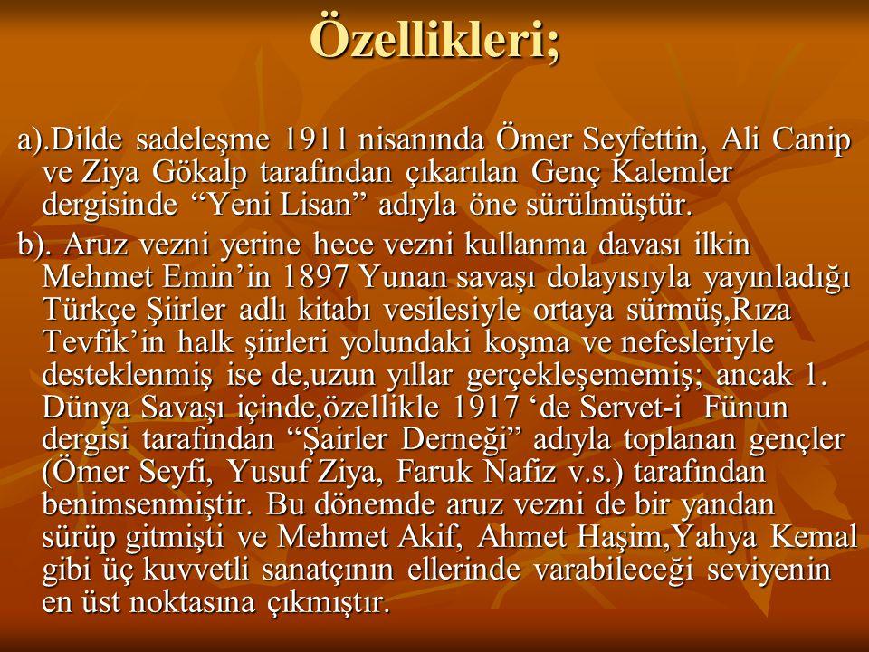 Özellikleri; a).Dilde sadeleşme 1911 nisanında Ömer Seyfettin, Ali Canip ve Ziya Gökalp tarafından çıkarılan Genç Kalemler dergisinde Yeni Lisan adıyla öne sürülmüştür.