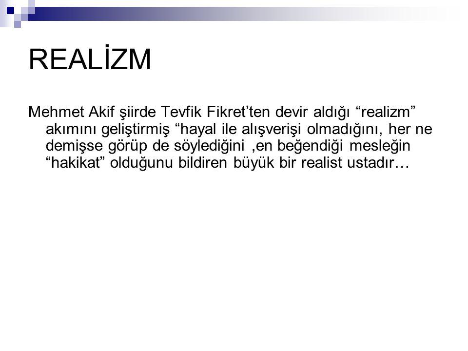 """REALİZM Mehmet Akif şiirde Tevfik Fikret'ten devir aldığı """"realizm"""" akımını geliştirmiş """"hayal ile alışverişi olmadığını, her ne demişse görüp de söyl"""
