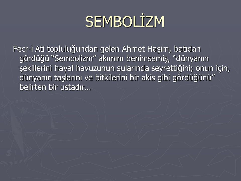 """SEMBOLİZM SEMBOLİZM Fecr-i Ati topluluğundan gelen Ahmet Haşim, batıdan gördüğü """"Sembolizm"""" akımını benimsemiş, """"dünyanın şekillerini hayal havuzunun"""