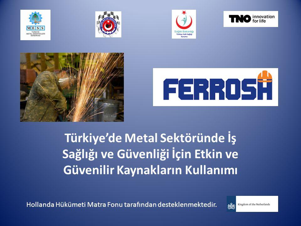 Türkiye'de Metal Sektöründe İş Sağlığı ve Güvenliği İçin Etkin ve Güvenilir Kaynakların Kullanımı Hollanda Hükümeti Matra Fonu tarafından desteklenmektedir.