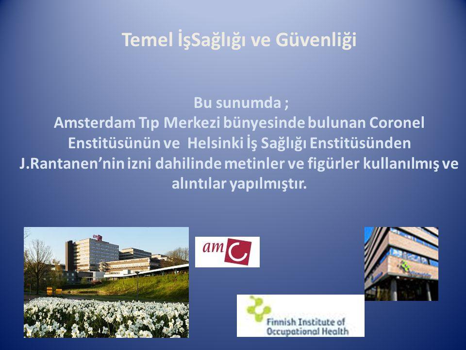 Temel İşSağlığı ve Güvenliği Bu sunumda ; Amsterdam Tıp Merkezi bünyesinde bulunan Coronel Enstitüsünün ve Helsinki İş Sağlığı Enstitüsünden J.Rantane
