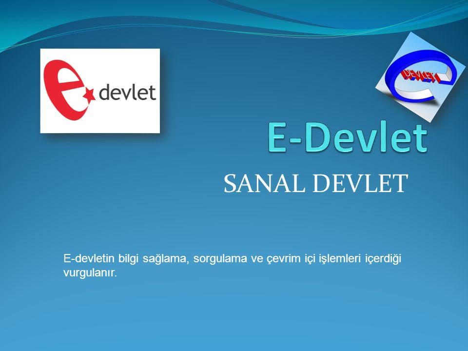 SANAL DEVLET E-devletin bilgi sağlama, sorgulama ve çevrim içi işlemleri içerdiği vurgulanır.