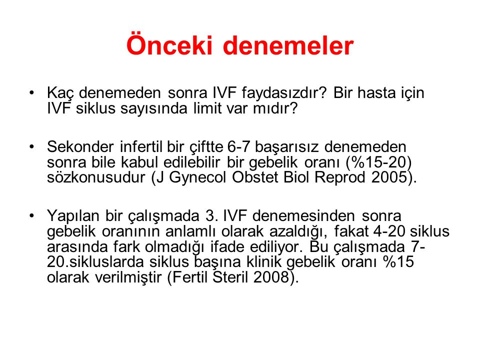 Önceki denemeler Kaç denemeden sonra IVF faydasızdır? Bir hasta için IVF siklus sayısında limit var mıdır? Sekonder infertil bir çiftte 6-7 başarısız
