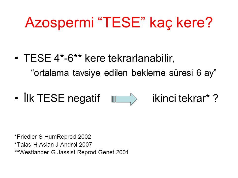 """Azospermi """"TESE"""" kaç kere? TESE 4*-6** kere tekrarlanabilir, """"ortalama tavsiye edilen bekleme süresi 6 ay"""" İlk TESE negatif ikinci tekrar* ? *Friedler"""