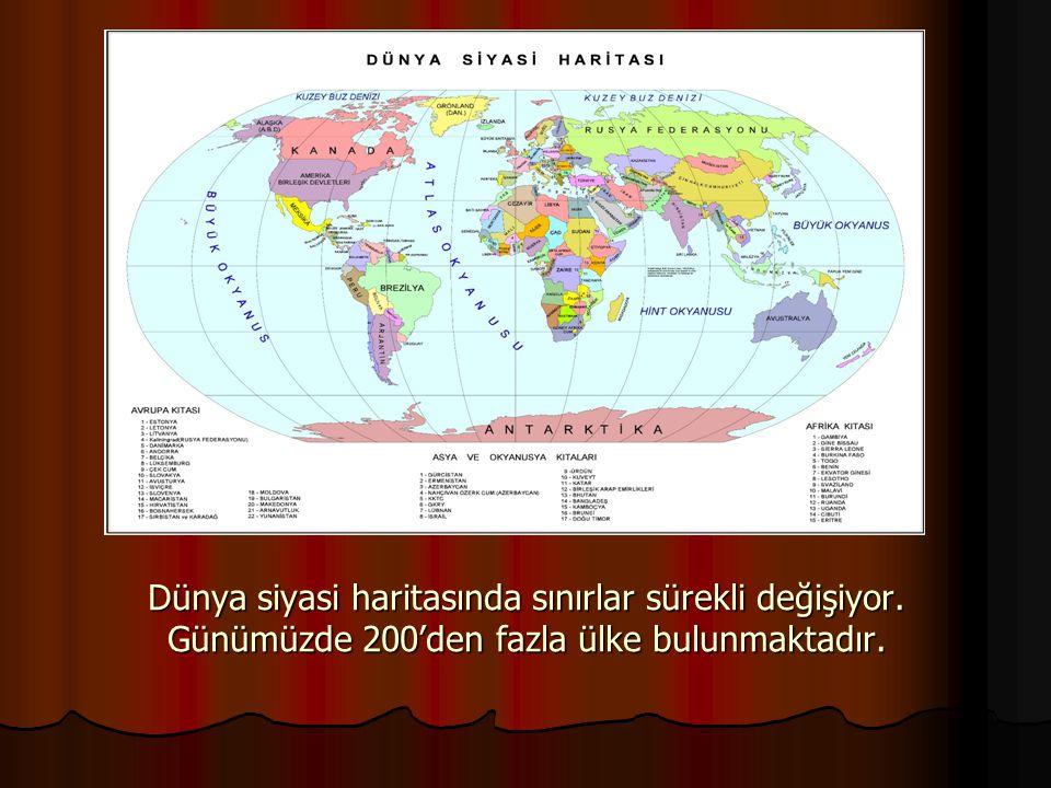 Dünya siyasi haritasında sınırlar sürekli değişiyor. Günümüzde 200'den fazla ülke bulunmaktadır.