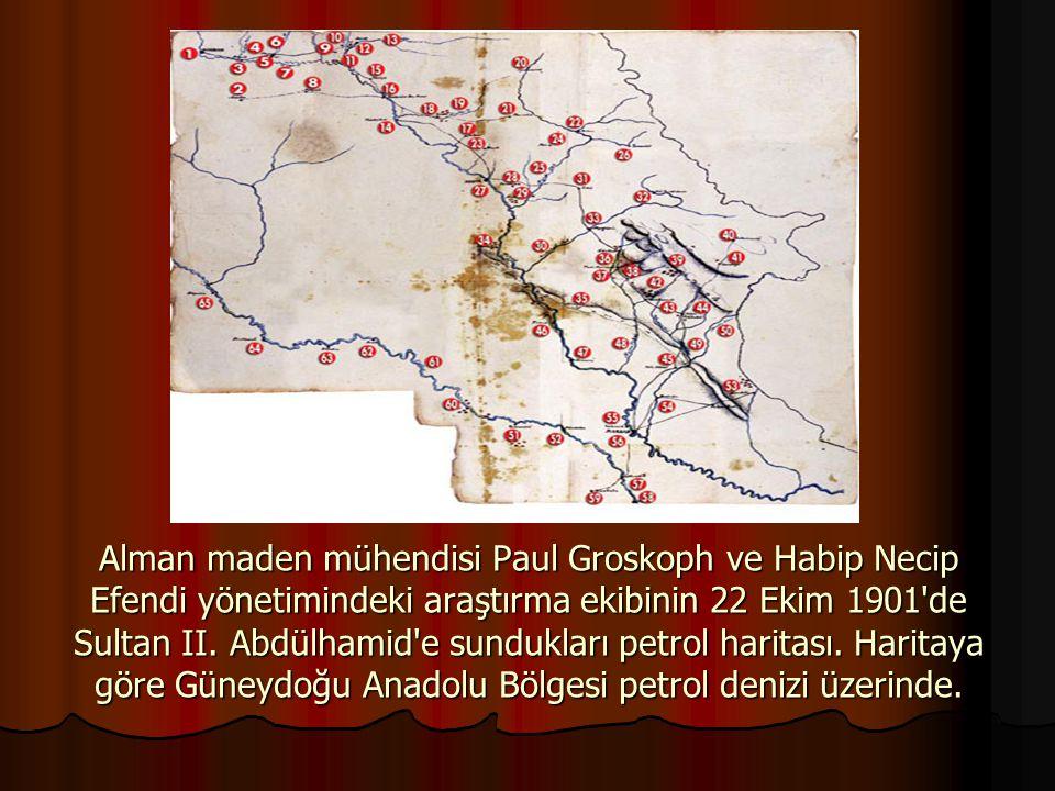 Alman maden mühendisi Paul Groskoph ve Habip Necip Efendi yönetimindeki araştırma ekibinin 22 Ekim 1901'de Sultan II. Abdülhamid'e sundukları petrol h