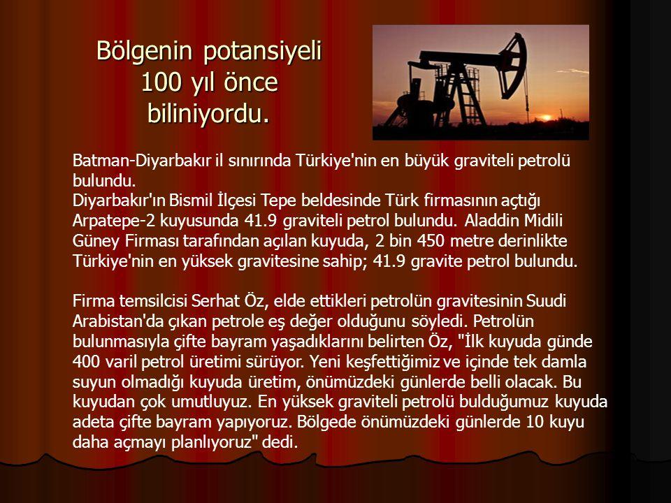 Bölgenin potansiyeli 100 yıl önce biliniyordu. Batman-Diyarbakır il sınırında Türkiye'nin en büyük graviteli petrolü bulundu. Diyarbakır'ın Bismil İlç