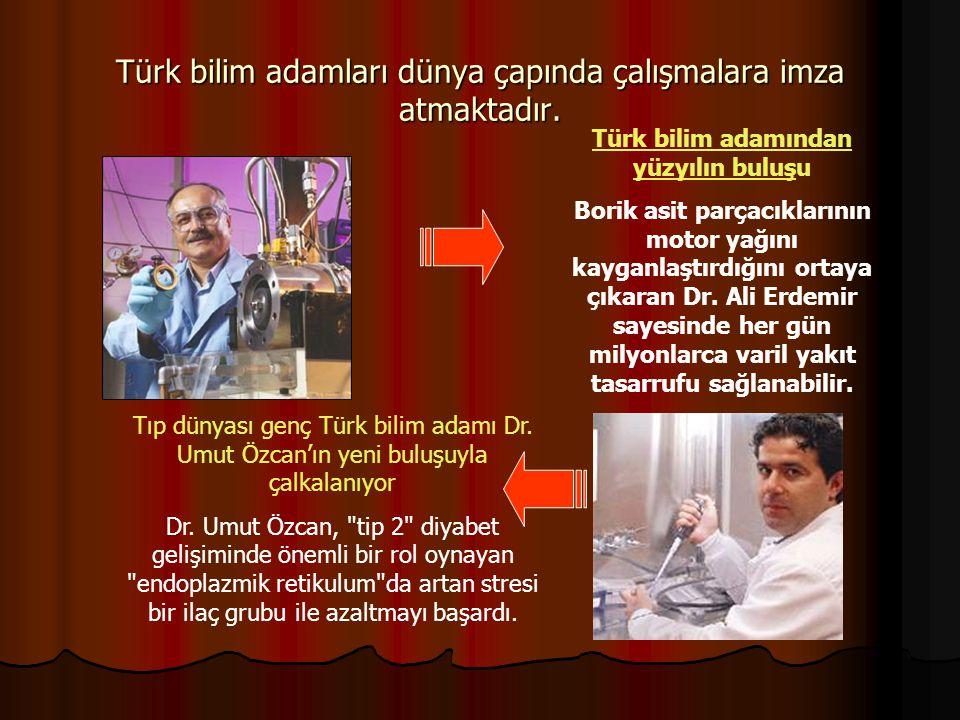 Türk bilim adamları dünya çapında çalışmalara imza atmaktadır. Türk bilim adamından yüzyılın buluşTürk bilim adamından yüzyılın buluşu Borik asit parç