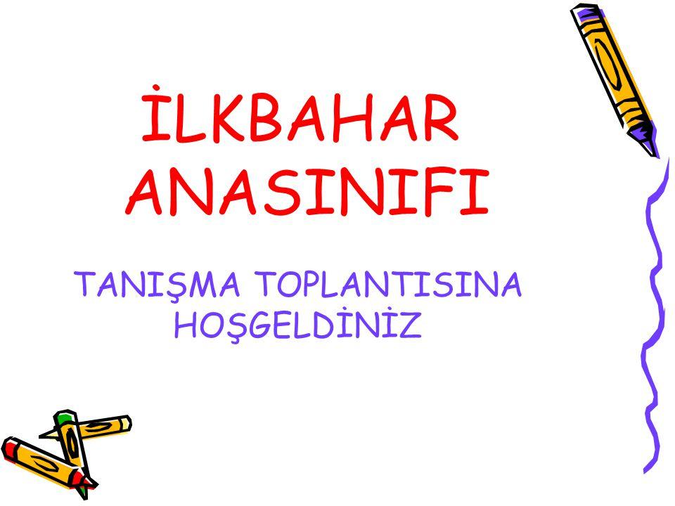 TANIŞMA TOPLANTISINA HOŞGELDİNİZ İLKBAHAR ANASINIFI