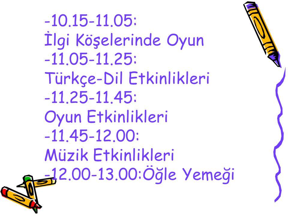 -09.00-09.15: Okula Geliş-Temizlik ve Sağlık Kontrolü -09.15-09.30: Toplanma-Temizlik -09.30-10.00:Kahvaltı -10.00-10.15: Toplanma-Temizlik