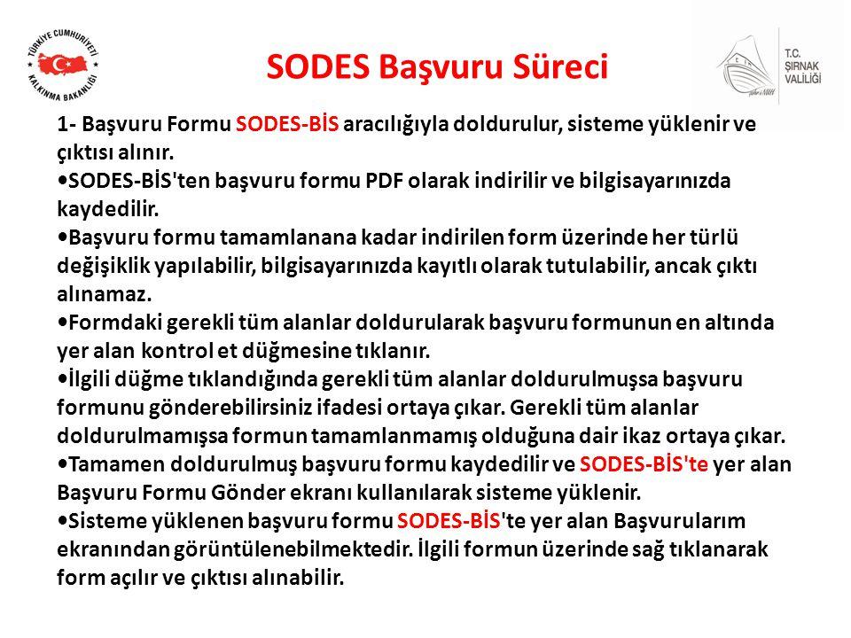 SODES Başvuru Süreci 1- Başvuru Formu SODES-BİS aracılığıyla doldurulur, sisteme yüklenir ve çıktısı alınır.