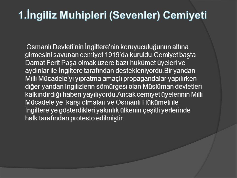 Osmanlı Devleti'nin İngiltere'nin koruyuculuğunun altına girmesini savunan cemiyet 1919'da kuruldu.Cemiyet başta Damat Ferit Paşa olmak üzere bazı hük