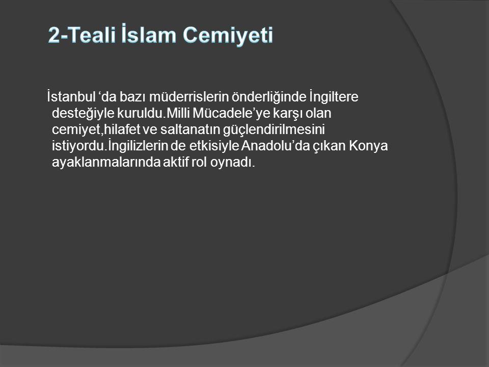 İstanbul 'da bazı müderrislerin önderliğinde İngiltere desteğiyle kuruldu.Milli Mücadele'ye karşı olan cemiyet,hilafet ve saltanatın güçlendirilmesini