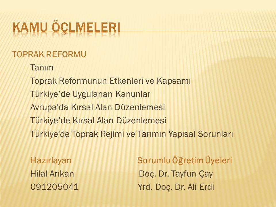 TOPRAK REFORMU Tanım Toprak Reformunun Etkenleri ve Kapsamı Türkiye'de Uygulanan Kanunlar Avrupa'da Kırsal Alan Düzenlemesi Türkiye'de Kırsal Alan Düz