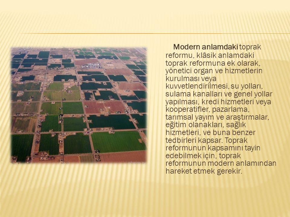Modern anlamdaki toprak reformu, klâsik anlamdaki toprak reformuna ek olarak, yönetici organ ve hizmetlerin kurulması veya kuvvetlendirilmesi, su yoll