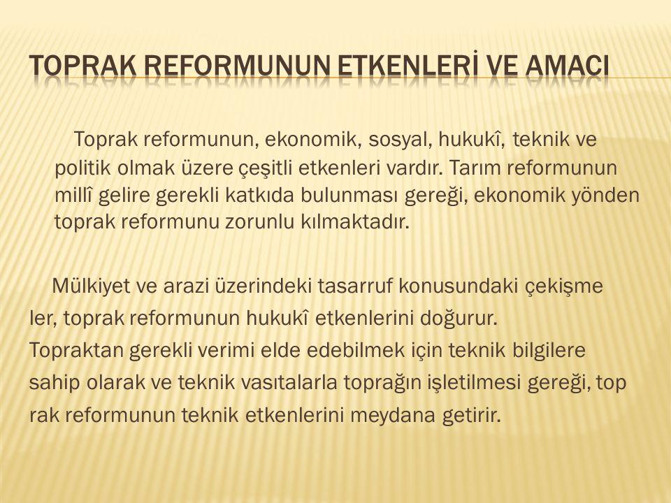 Toprak reformunun, ekonomik, sosyal, hukukî, teknik ve politik olmak üzere çeşitli etkenleri vardır. Tarım reformunun millî gelire gerekli katkıda bul