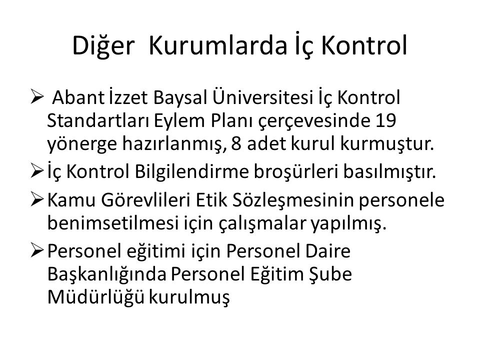 Diğer Kurumlarda İç Kontrol  Abant İzzet Baysal Üniversitesi İç Kontrol Standartları Eylem Planı çerçevesinde 19 yönerge hazırlanmış, 8 adet kurul kurmuştur.