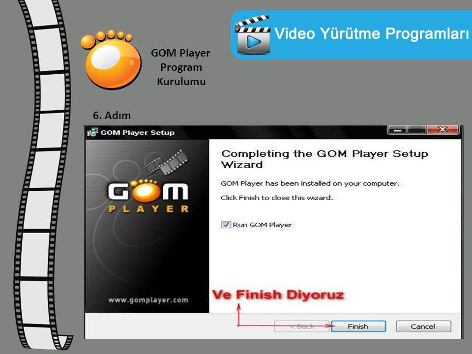 GOM Player Program Kurulumu 6. Adım