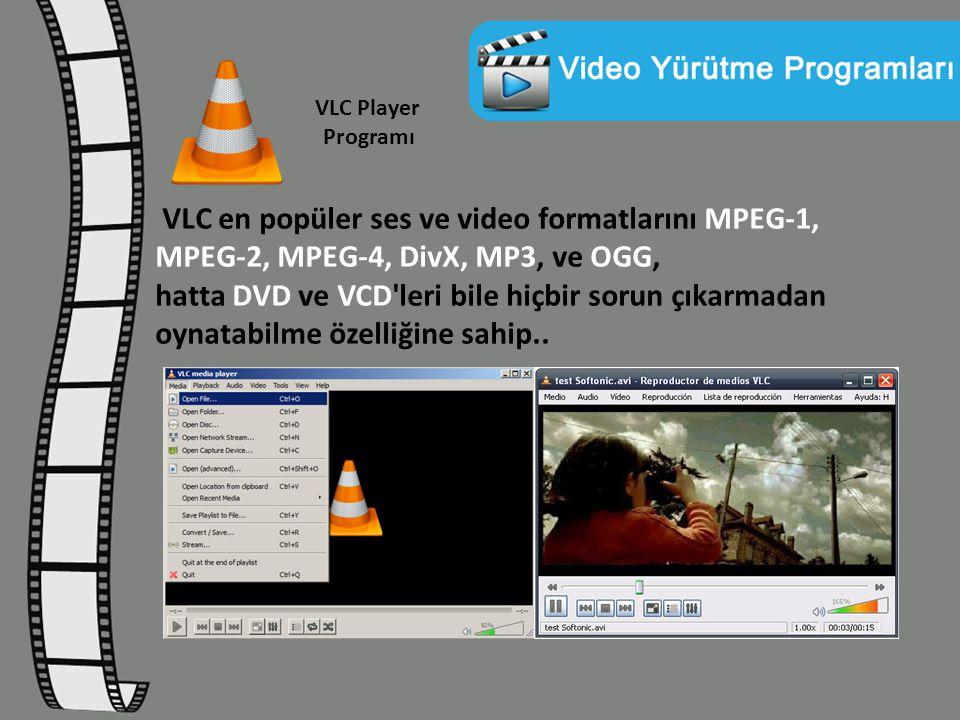 VLC Player Programı VLC en popüler ses ve video formatlarını MPEG-1, MPEG-2, MPEG-4, DivX, MP3, ve OGG, hatta DVD ve VCD'leri bile hiçbir sorun çıkarm