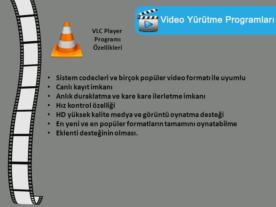 VLC Player Programı Özellikleri Sistem codecleri ve birçok popüler video formatı ile uyumlu Canlı kayıt imkanı Anlık duraklatma ve kare kare ilerletme