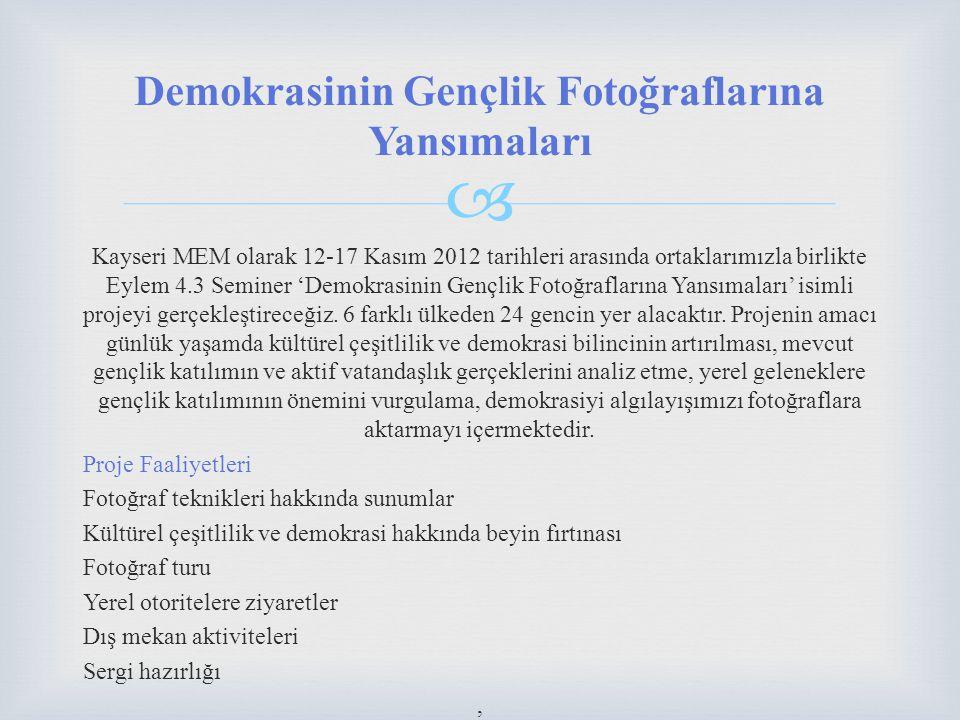  Kayseri MEM olarak 12-17 Kasım 2012 tarihleri arasında ortaklarımızla birlikte Eylem 4.3 Seminer 'Demokrasinin Gençlik Fotoğraflarına Yansımaları' isimli projeyi gerçekleştireceğiz.