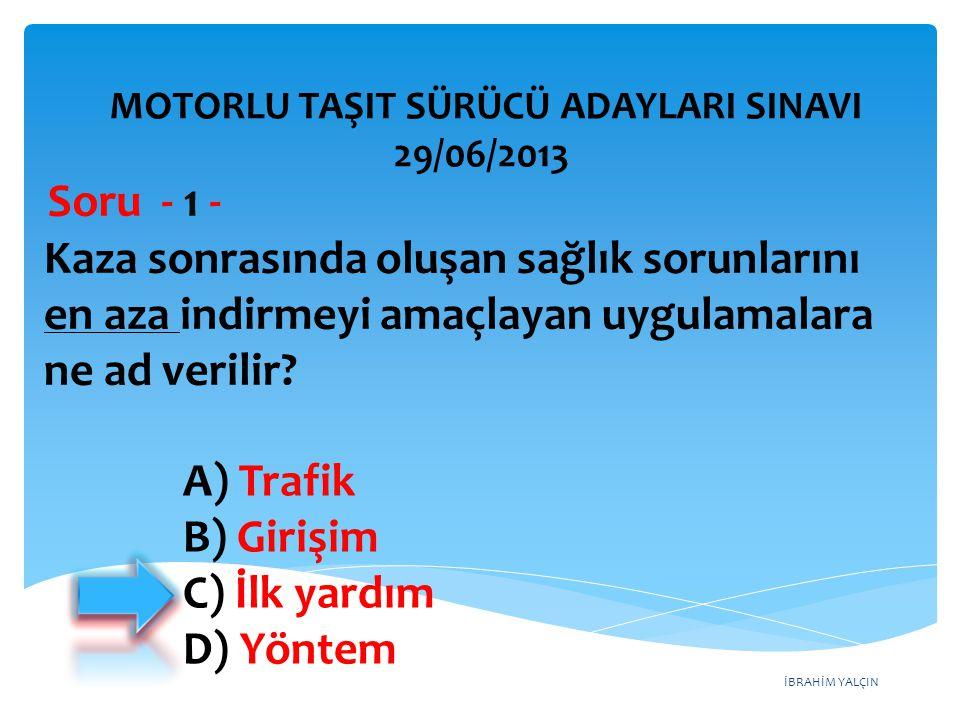 İBRAHİM YALÇIN A) B) C) D) MOTORLU TAŞIT SÜRÜCÜ ADAYLARI SINAVI 29/06/2013 Aşağıdakilerden hangisi şok pozisyonudur.