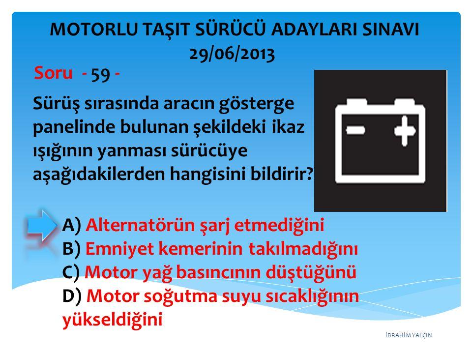 İBRAHİM YALÇIN Sürüş sırasında aracın gösterge panelinde bulunan şekildeki ikaz ışığının yanması sürücüye aşağıdakilerden hangisini bildirir? Soru - 5