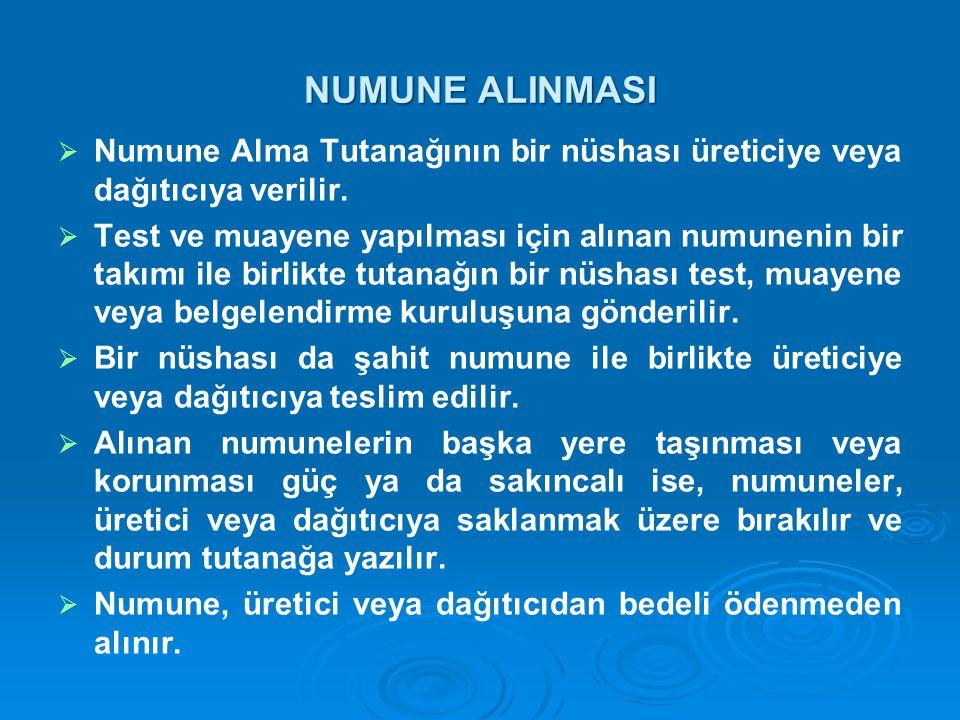 NUMUNE ALINMASI   Numune Alma Tutanağının bir nüshası üreticiye veya dağıtıcıya verilir.   Test ve muayene yapılması için alınan numunenin bir tak