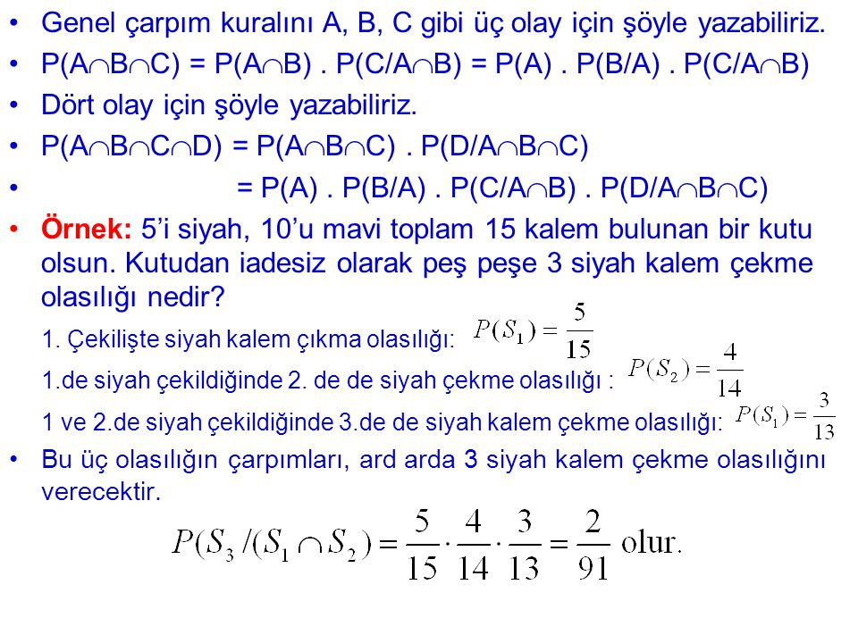 Genel çarpım kuralını A, B, C gibi üç olay için şöyle yazabiliriz. P(A  B  C) = P(A  B). P(C/A  B) = P(A). P(B/A). P(C/A  B) Dört olay için şöyle