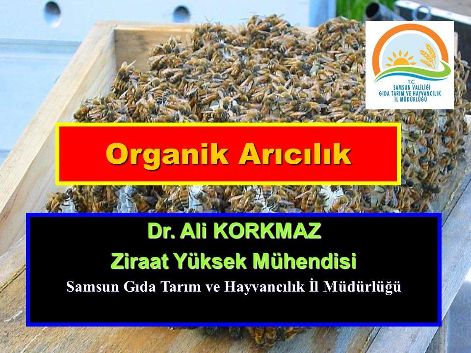 Organik Arıcılık Dr. Ali KORKMAZ Ziraat Yüksek Mühendisi Samsun Gıda Tarım ve Hayvancılık İl Müdürlüğü