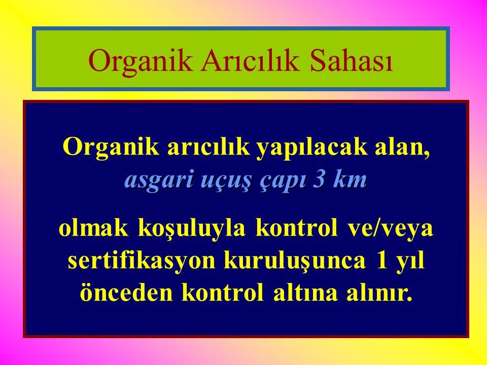 asgari uçuş çapı 3 km Organik arıcılık yapılacak alan, asgari uçuş çapı 3 km olmak koşuluyla kontrol ve/veya sertifikasyon kuruluşunca 1 yıl önceden k