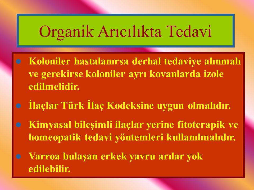 Koloniler hastalanırsa derhal tedaviye alınmalı ve gerekirse koloniler ayrı kovanlarda izole edilmelidir. İlaçlar Türk İlaç Kodeksine uygun olmalıdır.