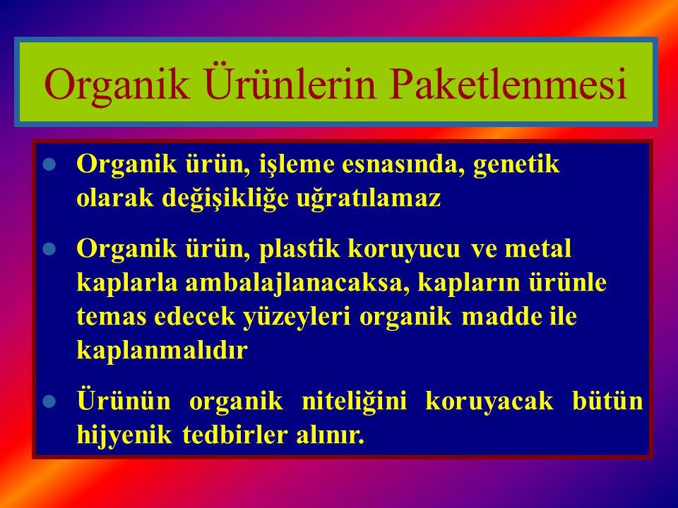 Organik ürün, işleme esnasında, genetik olarak değişikliğe uğratılamaz Organik ürün, plastik koruyucu ve metal kaplarla ambalajlanacaksa, kapların ürü