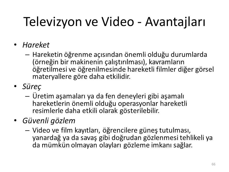 Televizyon ve Video - Avantajları Hareket – Hareketin öğrenme açısından önemli olduğu durumlarda (örneğin bir makinenin çalıştırılması), kavramların öğretilmesi ve öğrenilmesinde hareketli filmler diğer görsel materyallere göre daha etkilidir.