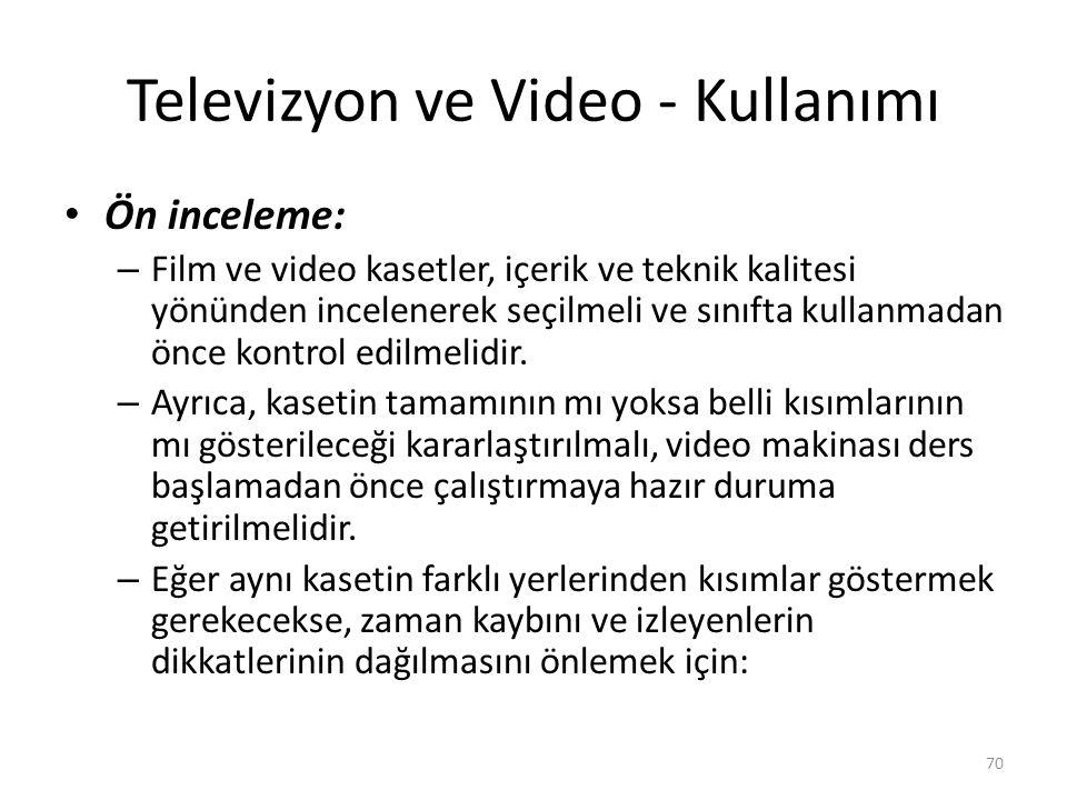 Televizyon ve Video - Kullanımı Ön inceleme: – Film ve video kasetler, içerik ve teknik kalitesi yönünden incelenerek seçilmeli ve sınıfta kullanmadan önce kontrol edilmelidir.
