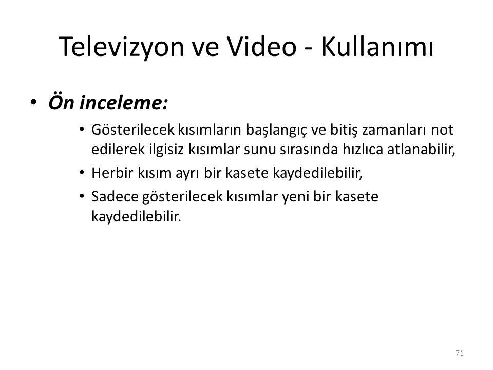 Televizyon ve Video - Kullanımı Ön inceleme: Gösterilecek kısımların başlangıç ve bitiş zamanları not edilerek ilgisiz kısımlar sunu sırasında hızlıca