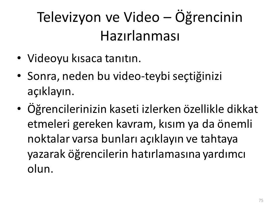 Televizyon ve Video – Öğrencinin Hazırlanması Videoyu kısaca tanıtın. Sonra, neden bu video-teybi seçtiğinizi açıklayın. Öğrencilerinizin kaseti izler