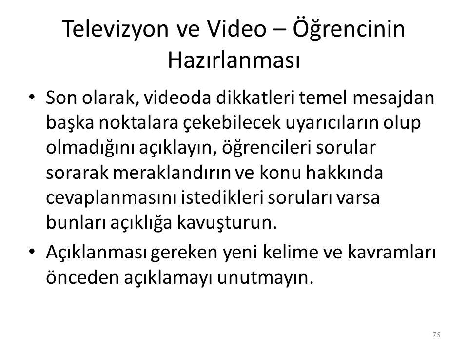 Televizyon ve Video – Öğrencinin Hazırlanması Son olarak, videoda dikkatleri temel mesajdan başka noktalara çekebilecek uyarıcıların olup olmadığını a