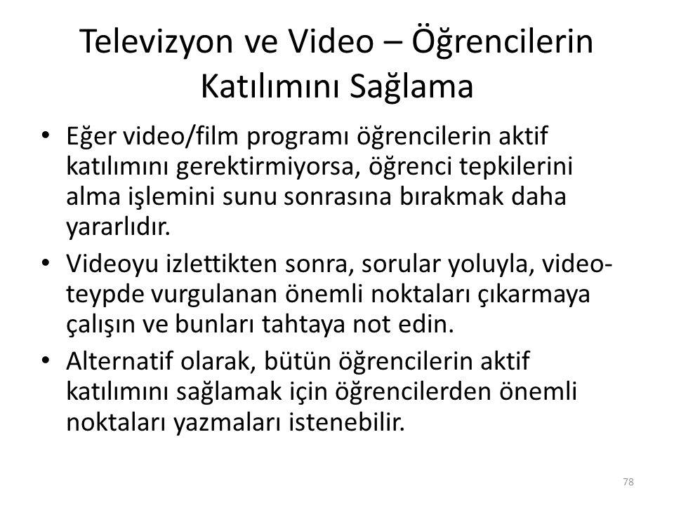 Televizyon ve Video – Öğrencilerin Katılımını Sağlama Eğer video/film programı öğrencilerin aktif katılımını gerektirmiyorsa, öğrenci tepkilerini alma