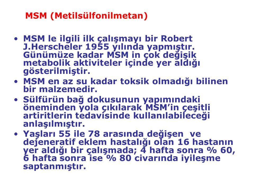 MSM (Metilsülfonilmetan) MSM le ilgili ilk çalışmayı bir Robert J.Herscheler 1955 yılında yapmıştır. Günümüze kadar MSM in çok değişik metabolik aktiv