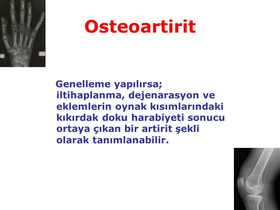 Osteoartirit Genelleme yapılırsa; iltihaplanma, dejenarasyon ve eklemlerin oynak kısımlarındaki kıkırdak doku harabiyeti sonucu ortaya çıkan bir artir