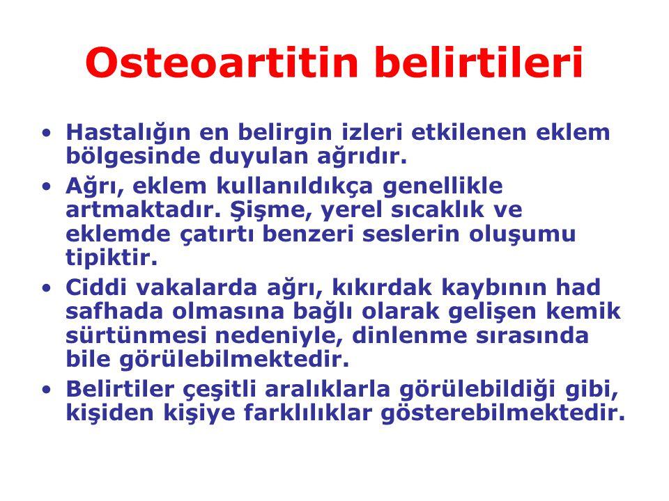 Osteoartitin belirtileri Hastalığın en belirgin izleri etkilenen eklem bölgesinde duyulan ağrıdır. Ağrı, eklem kullanıldıkça genellikle artmaktadır. Ş
