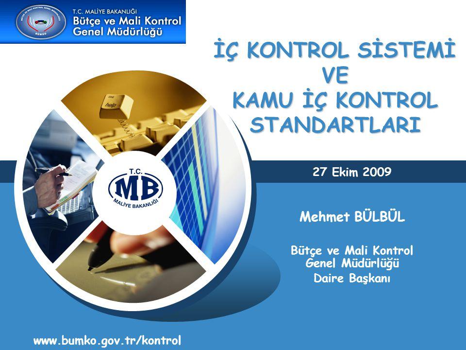 İÇ KONTROL SİSTEMİ VE KAMU İÇ KONTROL STANDARTLARI www.bumko.gov.tr/kontrol 27 Ekim 2009 Mehmet BÜLBÜL Bütçe ve Mali Kontrol Genel Müdürlüğü Daire Başkanı